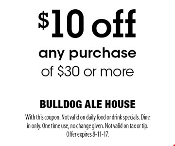 $10 off any purchase of $30 or more. With this coupon. Not valid on daily food or drink specials. Dine in only. One time use, no change given. Not valid on tax or tip. Offer expires 8-11-17.