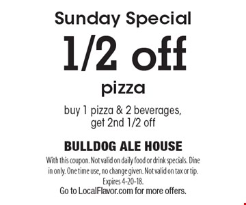 Sunday Special 1/2 off pizza buy 1 pizza & 2 beverages, 