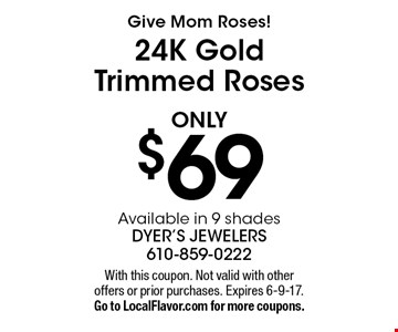 Give Mom A Roses! only $69 24K Gold Tipped Roses Available in 9 shades. With this coupon. Not valid with other offers or prior purchases.   Expires 6-9-17. Go to LocalFlavor.com for more coupons.