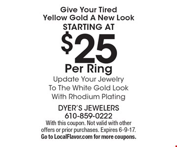 Give Your Tired Yellow Gold A New Look starting at $25 Per Ring Update Your Jewelry To The White Gold Look With Rhodium Plating. With this coupon. Not valid with other offers or prior purchases. Expires 6-9-17. Go to LocalFlavor.com for more coupons.