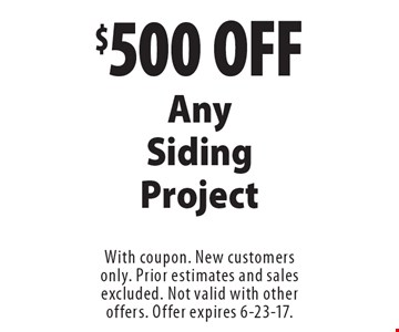 $500 off any siding project. With coupon. New customers only. Prior estimates and sales excluded. Not valid with other offers. Offer expires 6-23-17.
