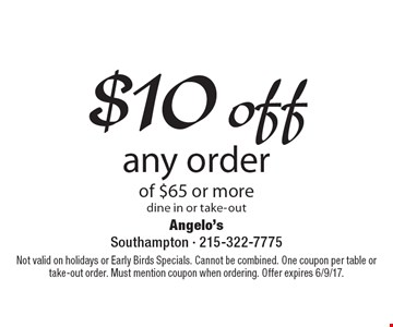 $10 off any order of $65 or more, dine in or take-out. Not valid on holidays or Early Birds Specials. Cannot be combined. One coupon per table or take-out order. Must mention coupon when ordering. Offer expires 6/9/17.