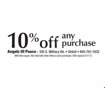 10% off any purchase. With this coupon. Not valid with other offers or prior purchases. Offer expires 8-11-17.