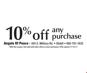 10% off any purchase. With this coupon. Not valid with other offers or prior purchases. Offer expires 11-10-17.