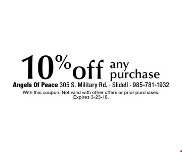 10% off any purchase. With this coupon. Not valid with other offers or prior purchases. Expires 3-23-18.