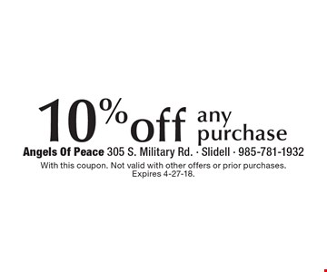 10%off any purchase. With this coupon. Not valid with other offers or prior purchases. Expires 4-27-18.