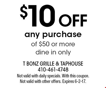$10 off any purchase of $50 or more dine in only. Not valid with daily specials. With this coupon. Not valid with other offers. Expires 6-2-17.