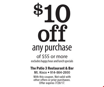 $10 off any purchase of $55 or more. Excludes happy hour and lunch specials. With this coupon. Not valid with other offers or prior purchases. Offer expires 7/28/17.