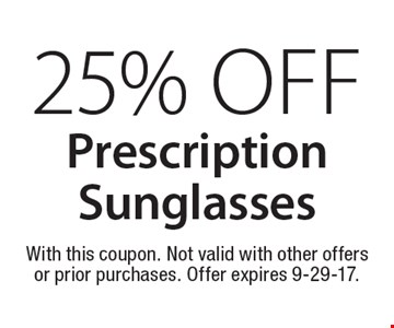 25% Off Prescription Sunglasses. With this coupon. Not valid with other offers or prior purchases. Offer expires 9-29-17.