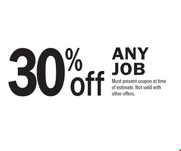 30% off Any Job. Must present coupon at time of estimate. Not valid with other offers.