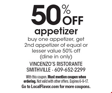 50% OFF appetizer buy one appetizer, get 2nd appetizer of equal or lesser value 50% off(dine in only). With this coupon. Must mention coupon when ordering. Not valid with other offers. Expires 6-9-17.Go to LocalFlavor.com for more coupons.