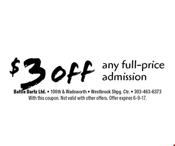 $3 off any full-price admission. With this coupon. Not valid with other offers. Offer expires 6-9-17.