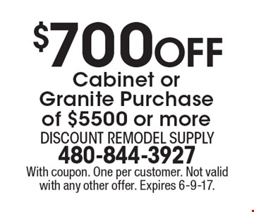 $700 Off Cabinet or Granite Purchase of $5500 or more. With coupon. One per customer. Not valid with any other offer. Expires 6-9-17.