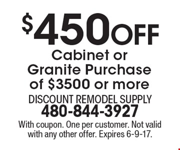 $450 Off Cabinet or Granite Purchase of $3500 or more. With coupon. One per customer. Not valid with any other offer. Expires 6-9-17.