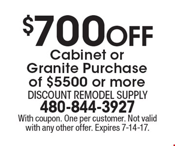 $700 Off Cabinet or Granite Purchase of $5500 or more. With coupon. One per customer. Not valid with any other offer. Expires 7-14-17.