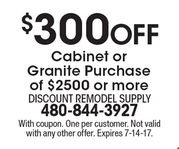 $300 Off Cabinet or Granite Purchase of $2500 or more. With coupon. One per customer. Not valid with any other offer. Expires 7-14-17.