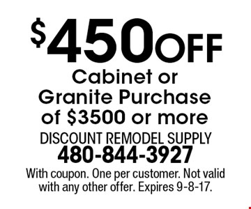 $450 Off Cabinet or Granite Purchase of $3500 or more. With coupon. One per customer. Not valid with any other offer. Expires 9-8-17.