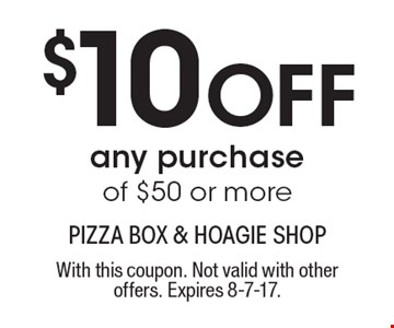 $10 off any purchase of $50 or more. With this coupon. Not valid with other offers. Expires 8-7-17.