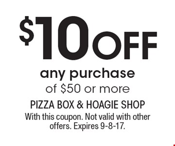 $10 off any purchase of $50 or more. With this coupon. Not valid with other offers. Expires 9-8-17.