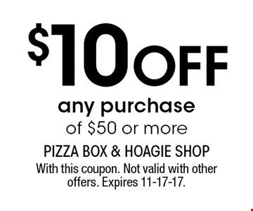 $10 Off any purchase of $50 or more. With this coupon. Not valid with other offers. Expires 11-17-17.