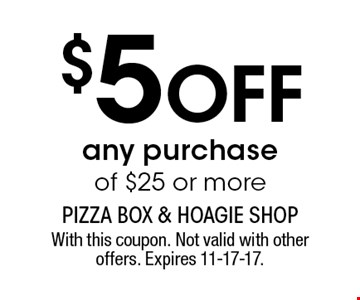 $5 Off any purchase of $25 or more. With this coupon. Not valid with other offers. Expires 11-17-17.