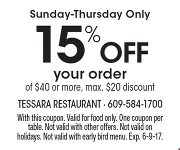 Sunday-Thursday Only - 15% Off your order of $40 or more, max. $20 discount. With this coupon. Valid for food only. One coupon per table. Not valid with other offers. Not valid on holidays. Not valid with early bird menu. Exp. 6-9-17.