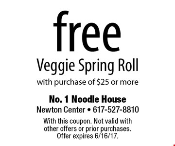 Free Veggie Spring Roll with purchase of $25 or more. With this coupon. Not valid with other offers or prior purchases. Offer expires 6/16/17.