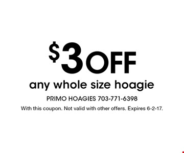 $3 off any whole size hoagie. With this coupon. Not valid with other offers. Expires 6-2-17.