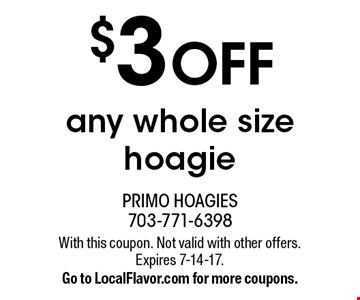 $3 off any whole size hoagie. With this coupon. Not valid with other offers. Expires 7-14-17. Go to LocalFlavor.com for more coupons.