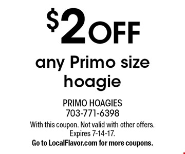 $2 off any Primo size hoagie. With this coupon. Not valid with other offers. Expires 7-14-17. Go to LocalFlavor.com for more coupons.