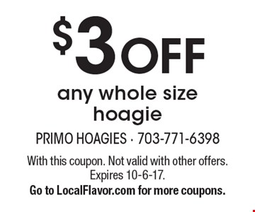 $3 OFF any whole size hoagie. With this coupon. Not valid with other offers. Expires 10-6-17. Go to LocalFlavor.com for more coupons.
