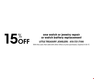 15% Off one watch or jewelry repairor watch battery replacement. With this card. Not valid with other offers or prior purchases. Expires 9-30-17.