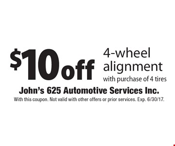 $10 off 4-wheel alignment with purchase of 4 tires. With this coupon. Not valid with other offers or prior services. Exp. 6/30/17.