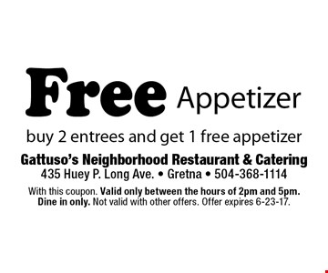 Free Appetizer. Buy 2 entrees and get 1 free appetizer. With this coupon. Valid only between the hours of 2pm and 5pm. Dine in only. Not valid with other offers. Offer expires 6-23-17.