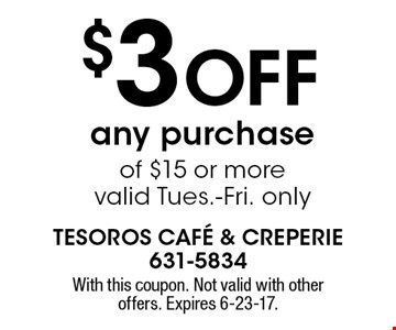 $3 off any purchase of $15 or more, valid Tues.-Fri. only. With this coupon. Not valid with other offers. Expires 6-23-17.