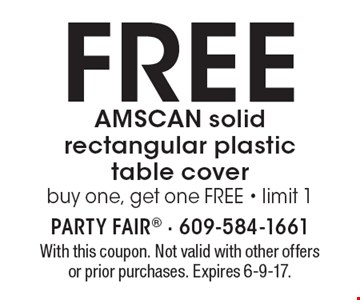 FREE AMSCAN solid rectangular plastic table cover. Buy one, get one FREE - limit 1. With this coupon. Not valid with other offers or prior purchases. Expires 6-9-17.