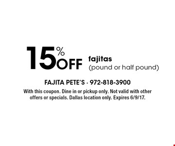 15% OFF fajitas (pound or half pound). With this coupon. Dine in or pickup only. Not valid with other offers or specials. Dallas location only. Expires 6/9/17.