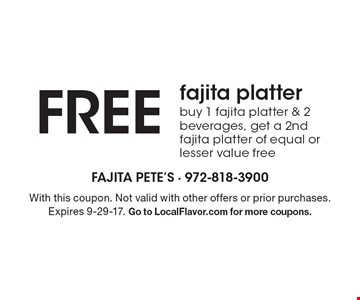 Free fajita platter. Buy 1 fajita platter & 2 beverages, get a 2nd fajita platter of equal or lesser value free. With this coupon. Not valid with other offers or prior purchases. Expires 9-29-17. Go to LocalFlavor.com for more coupons.