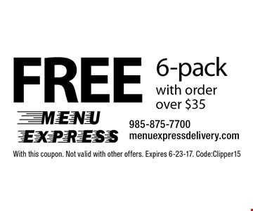Free 6-pack with order over $35. With this coupon. Not valid with other offers. Expires 6-23-17. Code:Clipper15