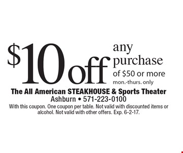 $10 off any purchase of $50 or more. Mon.-Thurs. only. With this coupon. One coupon per table. Not valid with discounted items or alcohol. Not valid with other offers. Exp. 6-2-17.