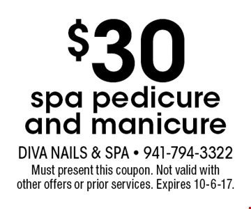 $30 spa pedicure and manicure. Must present this coupon. Not valid with other offers or prior services. Expires 10-6-17.