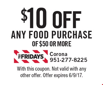 $10 OFF Any food purchase of $50 or more . With this coupon. Not valid with any other offer. Offer expires 6/9/17.