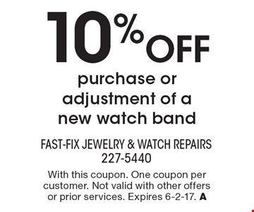 10% OFF purchase or adjustment of a new watch band. With this coupon. One coupon per customer. Not valid with other offers or prior services. Expires 6-2-17. A