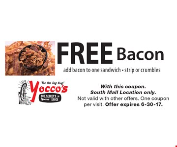 Free Bacon. Add bacon to one sandwich - strip or crumbles. With this coupon. South Mall Location only. Not valid with other offers. One coupon per visit. Offer expires 6-30-17.