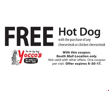 Free Hot Dog with the purchase of any cheesesteak or chicken cheesesteak. With this coupon. South Mall Location only. Not valid with other offers. One coupon per visit. Offer expires 6-30-17.