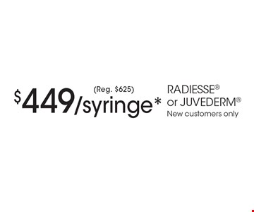 $449/syringe*(Reg. $625)RADIESSE or JUVEDERMNew customers only. *Must present coupon. This limited time offer expires 6-9-17. Cannot be combined with other offers or promotions. 1 coupon per client per treatment. Some exclusions and restrictions may apply. Call for more details.