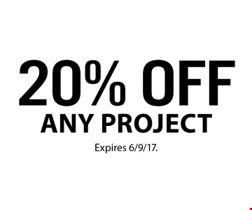 20% OFF any project. Expires 6/9/17.