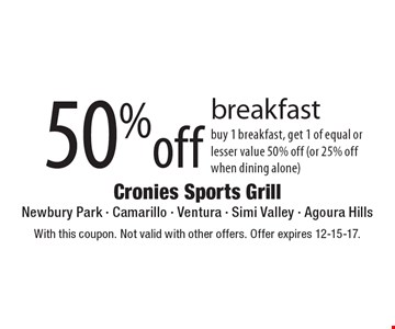 50% off breakfast. Buy 1 breakfast, get 1 of equal or lesser value 50% off (or 25% off when dining alone). With this coupon. Not valid with other offers. Offer expires 12-15-17.