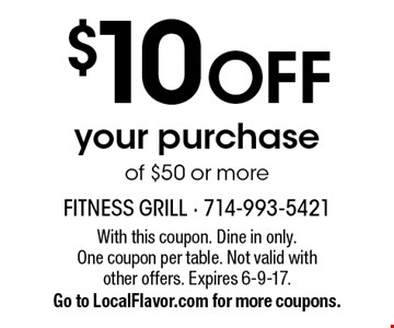 $10 OFF your purchase of $50 or more. With this coupon. Dine in only. One coupon per table. Not valid with other offers. Expires 6-9-17. Go to LocalFlavor.com for more coupons.