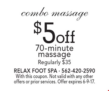 $5 off combo massage 70-minute massage. Regularly $35. With this coupon. Not valid with any other offers or prior services. Offer expires 6-9-17.